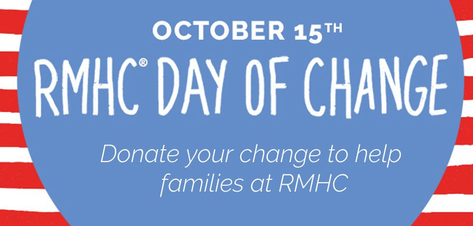 Donate your change to help families at RMHC on Oct 15th